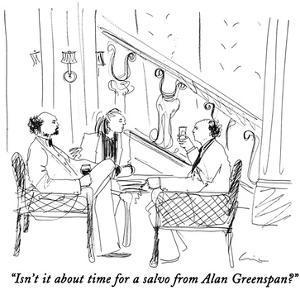 """Isn't it about time for a salvo from Alan Greenspan?"" - New Yorker Cartoon by Richard Cline"