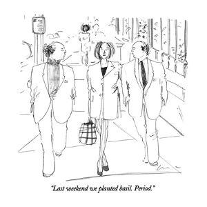 """Last weekend we planted basil.  Period."" - New Yorker Cartoon by Richard Cline"