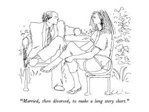 """Married, then divorced, to make a long story short."" - New Yorker Cartoon by Richard Cline"