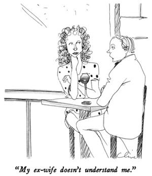 """My ex-wife doesn't understand me."" - New Yorker Cartoon by Richard Cline"