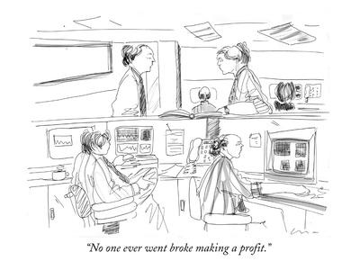 """""""No one ever went broke making a profit."""" - New Yorker Cartoon"""