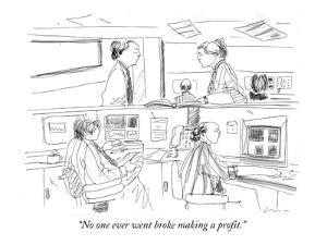 """""""No one ever went broke making a profit."""" - New Yorker Cartoon by Richard Cline"""