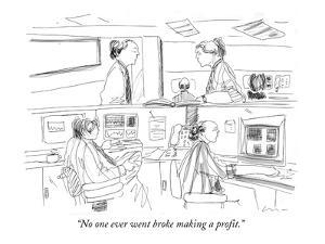 """No one ever went broke making a profit."" - New Yorker Cartoon by Richard Cline"