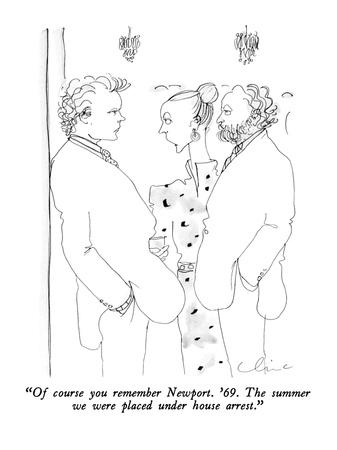 """""""Of course you remember Newport.  '69.  The summer we were placed under ho?"""" - New Yorker Cartoon"""