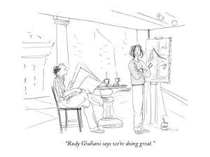 """Rudy Giuliani says we're doing great."" - New Yorker Cartoon by Richard Cline"