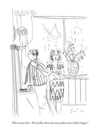 """""""Then invite them.  No one likes them, but every salad needs a little vine?"""" - New Yorker Cartoon"""