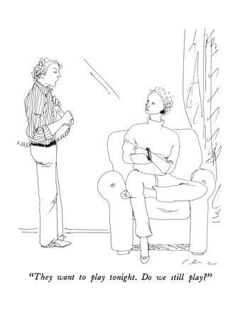 """They want to play tonight.  Do we still play?"" - New Yorker Cartoon"