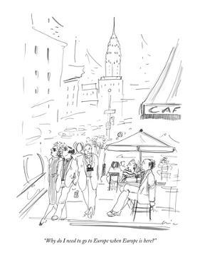 """""""Why do I need to go to Europe when Europe is here?"""" - New Yorker Cartoon by Richard Cline"""