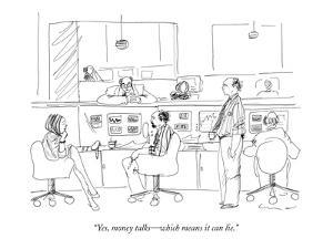 """""""Yes, money talks?which means it can lie."""" - New Yorker Cartoon by Richard Cline"""