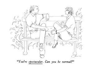 """""""You're spectacular.  Can you be normal?"""" - New Yorker Cartoon by Richard Cline"""