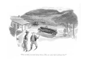 """""""I'm terribly worried about Steve. His car came back without him."""" - New Yorker Cartoon by Richard Decker"""