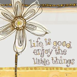 Life Is Good, Enjoy the Little Things by Robbin Rawlings