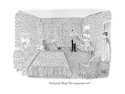 """""""Good grief, Marge! Not my pajamas, too!"""" - New Yorker Cartoon"""