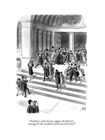 """""""Goodness, what do you suppose the Rector's message for the troubled world…"""" - New Yorker Cartoon by Robert J. Day"""