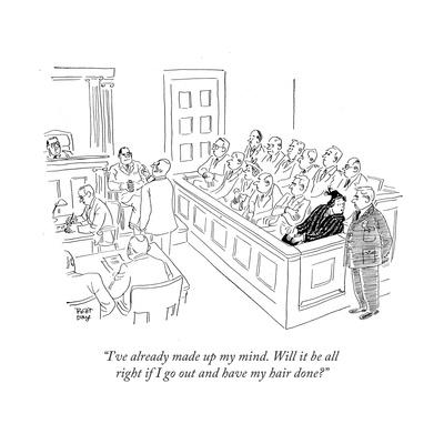 """""""I've already made up my mind. Will it be all right if I go out and have m..."""" - New Yorker Cartoon"""