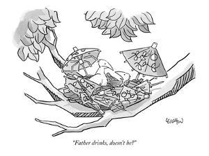 """Father drinks, doesn't he?"" - New Yorker Cartoon by Robert Leighton"