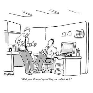 """""""With your idea and my nothing, we could be rich."""" - New Yorker Cartoon by Robert Leighton"""