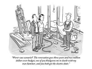 """""""Worst-case scenario?  The renovation goes three years and two million dol?"""" - New Yorker Cartoon by Robert Leighton"""