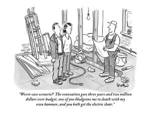 """Worst-case scenario?  The renovation goes three years and two million dol…"" - New Yorker Cartoon by Robert Leighton"