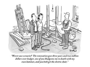 """""""Worst-case scenario?  The renovation goes three years and two million dol…"""" - New Yorker Cartoon by Robert Leighton"""