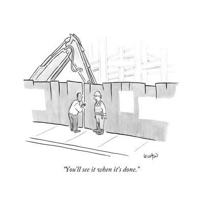 """""""You'll see it when it's done."""" - New Yorker Cartoon"""