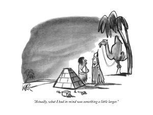 """Actually, what I had in mind was something a little larger."" - New Yorker Cartoon by Robert Weber"