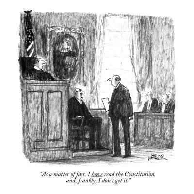 """""""As a matter of fact, I have read the Constitution,  and, frankly, I don't?"""" - New Yorker Cartoon"""