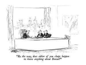 """By the way, does either of you chaps happen to know anything about Bonsai…"" - New Yorker Cartoon by Robert Weber"