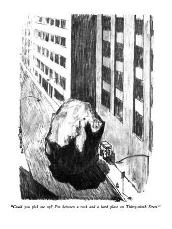 """""""Could you pick me up?  I'm between a rock and a hard place on Thirty-nint…"""" - New Yorker Cartoon by Robert Weber"""