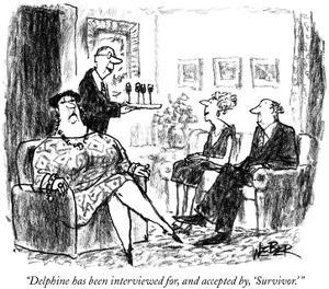 """Delphine has been interviewed for, and accepted by, 'Survivor.' "" - New Yorker Cartoon by Robert Weber"