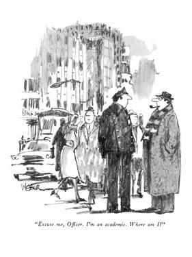 """Excuse me, Officer. I'm an academic. Where am I?"" - New Yorker Cartoon by Robert Weber"