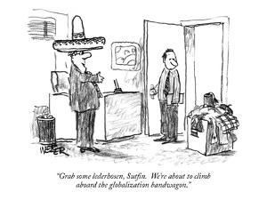"""Grab some lederhosen, Sutfin.  We're about to climb aboard the globalizat?"" - New Yorker Cartoon by Robert Weber"