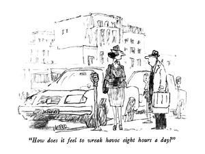 """""""How does it feel to wreak havoc eight hours a day?"""" - New Yorker Cartoon by Robert Weber"""
