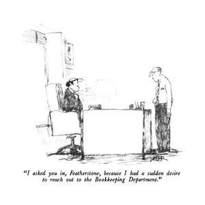 """I asked you in, Featherstone, because I had a sudden desire to reach out …"" - New Yorker Cartoon by Robert Weber"