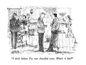 """""""I don't believe I've ever shovelled snow.  What's it like?"""" - New Yorker Cartoon by Robert Weber"""