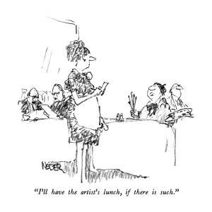 """""""I'll have the artist's lunch, if there is such."""" - New Yorker Cartoon by Robert Weber"""