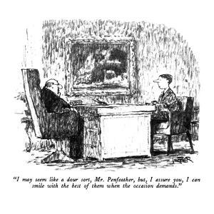 """""""I may seem like a dour sort, Mr. Penfeather, but, I assure you, I can smi?"""" - New Yorker Cartoon by Robert Weber"""