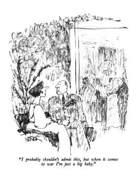 """""""I probably shouldn't admit this, but when it comes to war I'm just a big …"""" - New Yorker Cartoon by Robert Weber"""