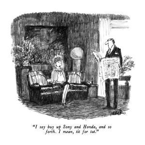 """""""I say buy up Sony and Honda, and so forth.  I mean, tit for tat."""" - New Yorker Cartoon by Robert Weber"""