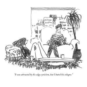 """""""I was attracted by his edgy cynicism, but I hated his cologne."""" - New Yorker Cartoon by Robert Weber"""