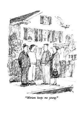 """Miriam keeps me young."" - New Yorker Cartoon by Robert Weber"