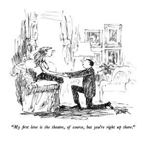 """My first love is the theatre, of course, but you're right up there."" - New Yorker Cartoon by Robert Weber"