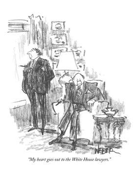 """""""My heart goes out to the White House lawyers."""" - New Yorker Cartoon by Robert Weber"""