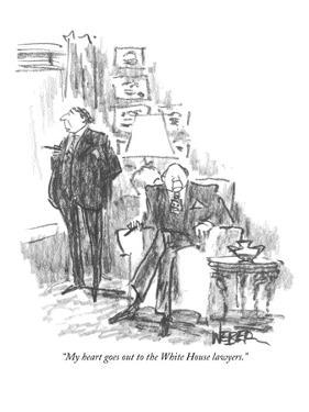 """My heart goes out to the White House lawyers."" - New Yorker Cartoon by Robert Weber"