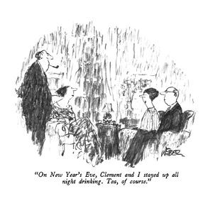 """""""On New Year's Eve, Clement and I stayed up all night drinking.  Tea, of c…"""" - New Yorker Cartoon by Robert Weber"""