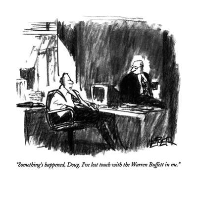 """""""Something's happened, Doug. I've lost touch with the Warren Buffett in me…"""" - New Yorker Cartoon by Robert Weber"""