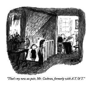 """""""That's my new au pair, Mr. Cochran, formerly with A. T. & T."""" - New Yorker Cartoon by Robert Weber"""
