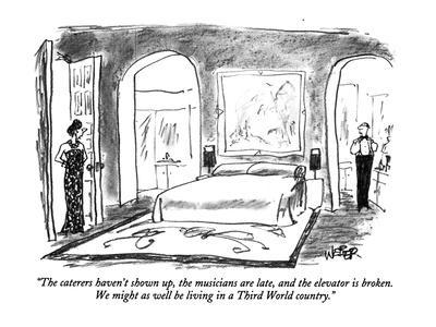 """""""The caterers haven't shown up, the musicians are late, and the elevator i?"""" - New Yorker Cartoon"""