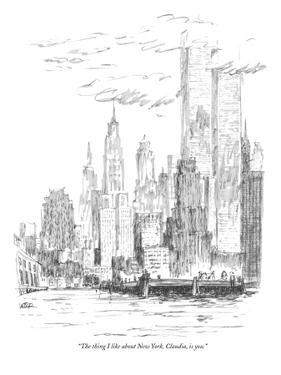 """The thing I like about New York, Claudia, is you."" - New Yorker Cartoon by Robert Weber"