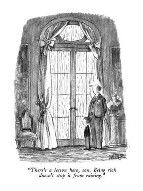 """""""There's a lesson here, son.  Being rich doesn't stop it from raining."""" - New Yorker Cartoon by Robert Weber"""